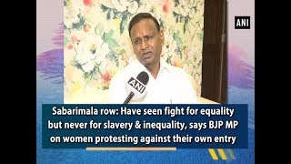Sabarimala row: Have seen fight for equality but never for slavery and inequality, says BJP MP