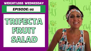 EPISODE 92 - WEIGHT LOSS WEDNESDAY - TRIFECTA FRUIT SALAD