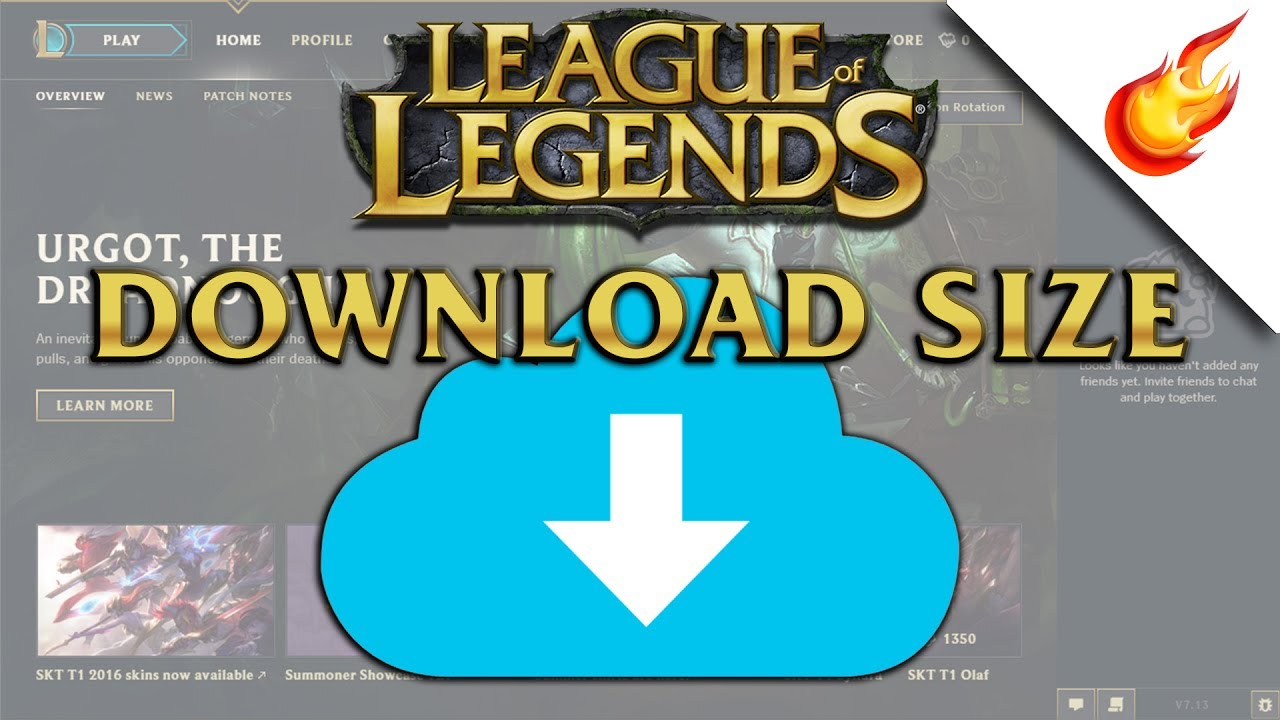 Answered what size is the league of legends download? 2017.