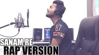Sanam Re (RAP VERSION) - Badal Cover. Mp3
