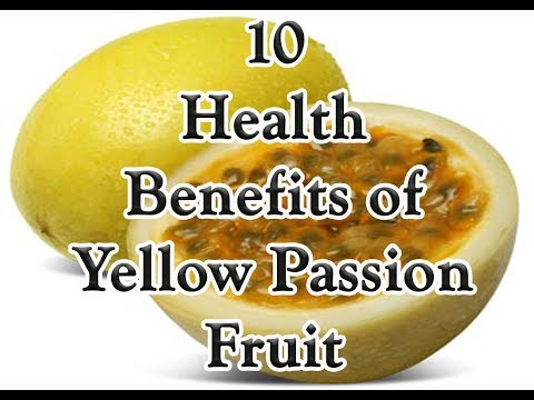 10 Health Benefits of yellow passion Fruit