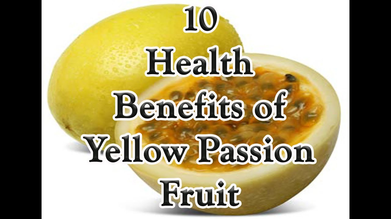 10 health benefits of yellow passion fruit - youtube