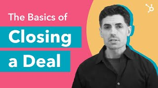 How to Close a Deal, Tнe Basics of Closing a Deal