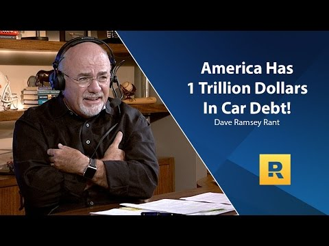 Dave Ramsey Rant - America Is 1 Trillion Dollars In Car Debt!!!!!