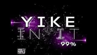 Yike In It (Yiking + Twerking + Indy Dip Song 2013) by 99 Percent