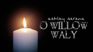 O Willow Waly (The Innocents) ~ Ashley Serena