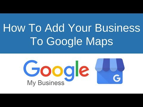 How To Add Your Business To Google Maps (2018)