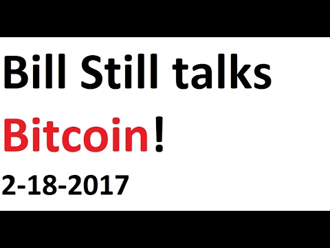 Bill Still Talks Bitcoin! Explains why he stopped talking about cryptos. 2-18-2017