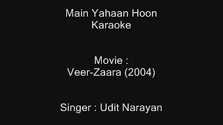 Main Yahaan Hoon - Karaoke - Veer-Zaara (2004) - Udit Narayan