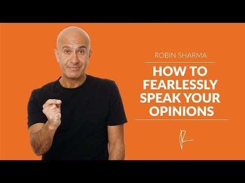 How To Fearlessly Speak Your Opinions | Robin Sharma