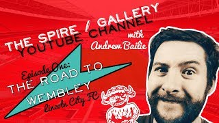 The Spire Gallery YouTube Channel: Episode One - The Road To Wembley - Lincoln City FC