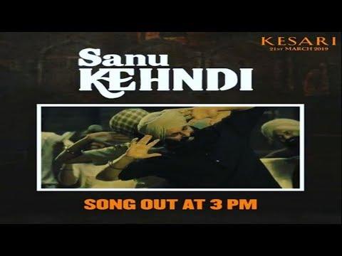 Sanu Kehndi Kesari New Song Released; Kesari Latest Song सानू केहन्दी सांग केसरी अक्षय कुमार