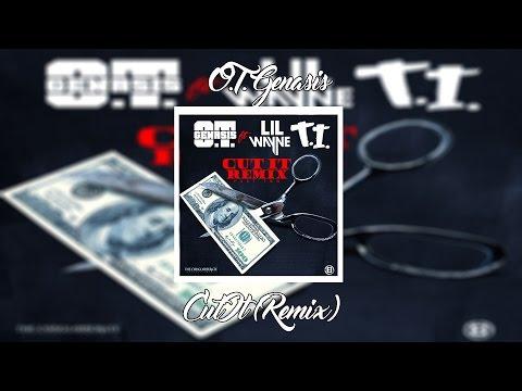O.T. Genasis - Cut It Remix ft  Lil Wayne & T.I.   +Lyrics