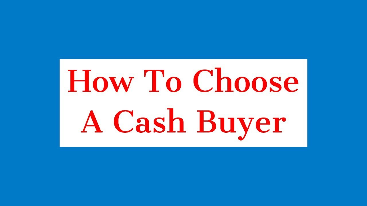 How To Choose A Cash Home Buyer