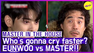[HOT CLIPS] [MASTER IN THE HOUSE ] EUNWOO vs MASTER, Who's gonna cry faster?! (ENG SUB)