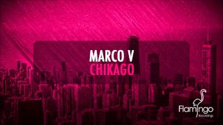 Marco V - Chikago (Original Mix) [Flamingo Recordings]