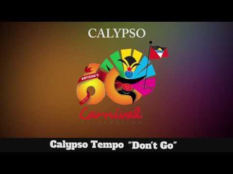 (Antigua Carnival 2016 Calypso Music) Calypso Tempo - Don't Go