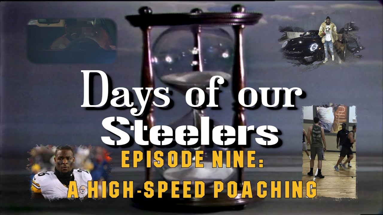 days-of-our-steelers-episode-nine-a-high-speed-poaching