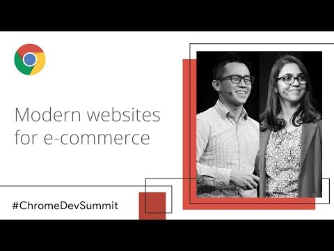 Modern Websites for E-commerce in the Real World (Chrome Dev Summit 2018)