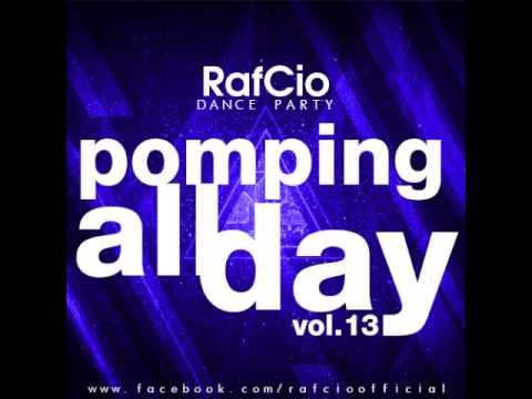 RafCio Dance Party vol 13 Pomping All Day ! CLUB / ELECTRO-HOUSE 2013