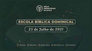 Escola Bíblica Dominical - 25/07/2021