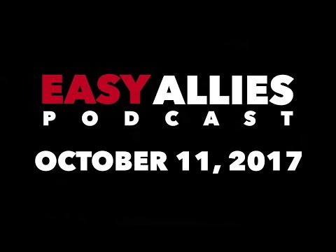 Easy Allies Podcast #81 - October 11th 2017