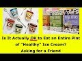 "HEALTH TIPS #2: Is It Actually OK to Eat an Entire Pint of ""Healthy"" Ice Cream?"