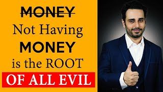 Not Having Money is the Root of All Evil