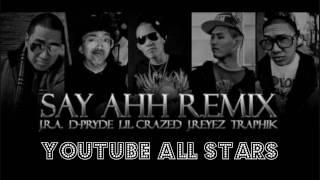 Say Ahh - J.R.A FT D-Pryde And Lil Crazed J.Reyez Traphik