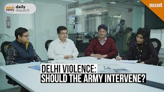 Mint Views | Should army be called in to contain violence in Delhi?