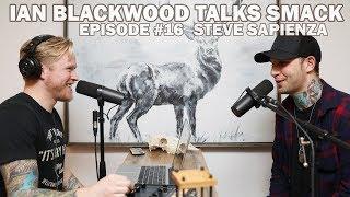 Ian Blackwood Talks Smack Podcast #16 - Steve Sapienza