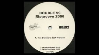 Double 99 ‎– Ripgroove -Tim Deluxe's 2006 Version (Skint) mp3
