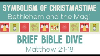 Brief Bible Dive: Bethlehem and the Magi Matthew 2:1-18