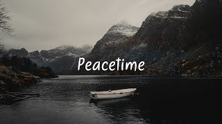Peacetime | Beautiful Chill Mix