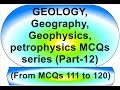 GEOLOGY,Geography, Geophysics, petrophysics MCQs series (Part-12)(From MCQs 111 to 120 )