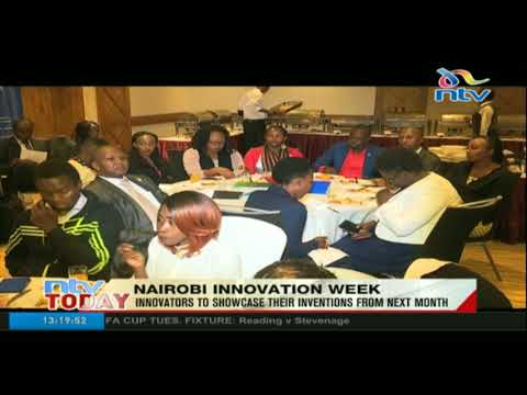 Nairobi Innovation Week, innovators to showcase their inventions from next month