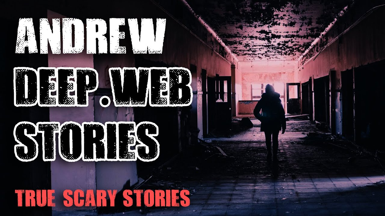 Deep Web Horror Stories   Andrew   True Scary Stories