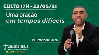 Culto de Celebração - 23/05/2021 - 17h - Pr. Jefferson Souza - UMA ORAÇÃO EM TEMPOS DIFÍCEIS