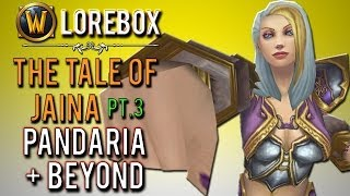 """The tale of Jaina Proudmoore pt.3: Pandaria & beyond"" [WoW Lorebox]"