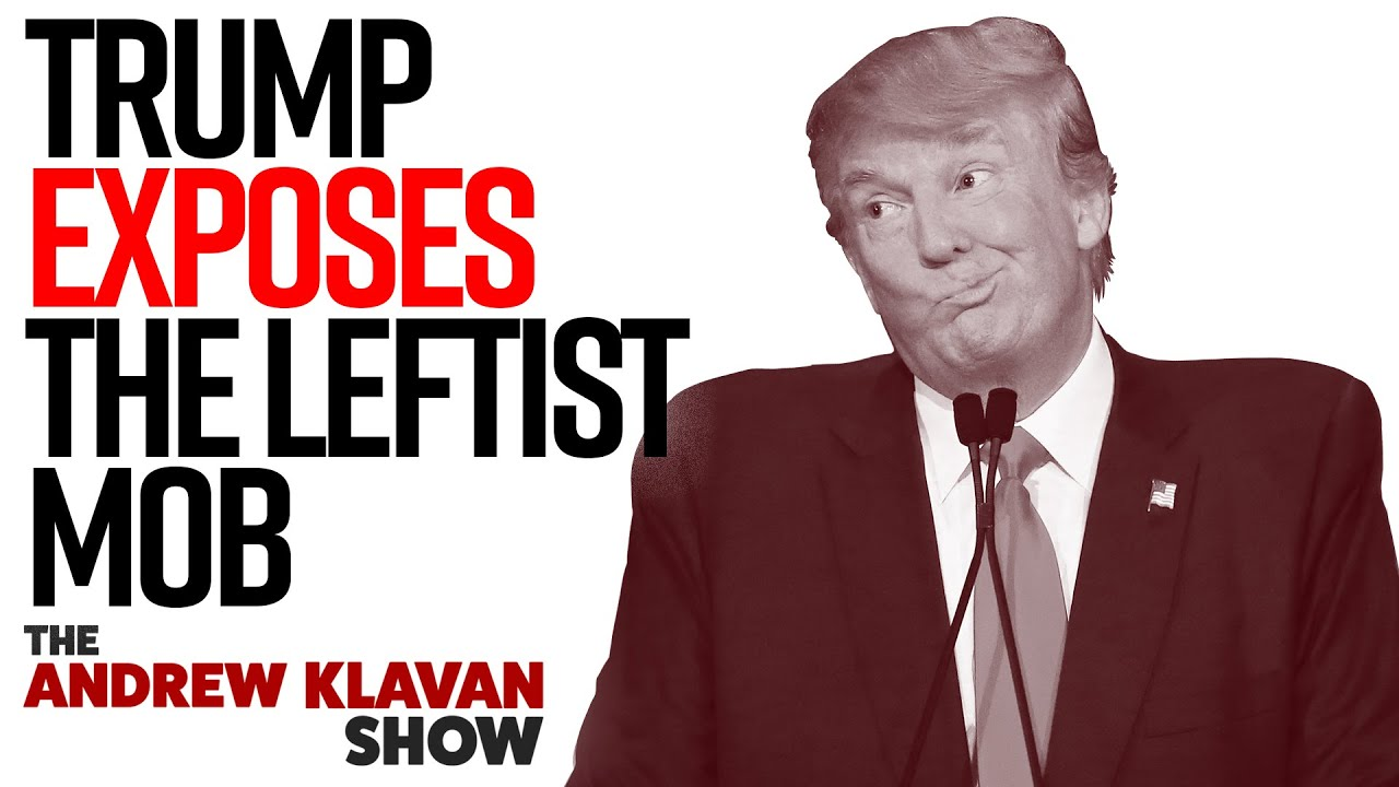 Trump Exposes The Leftist Mob For Who They Really Are | The Andrew Klavan Show Ep. 916