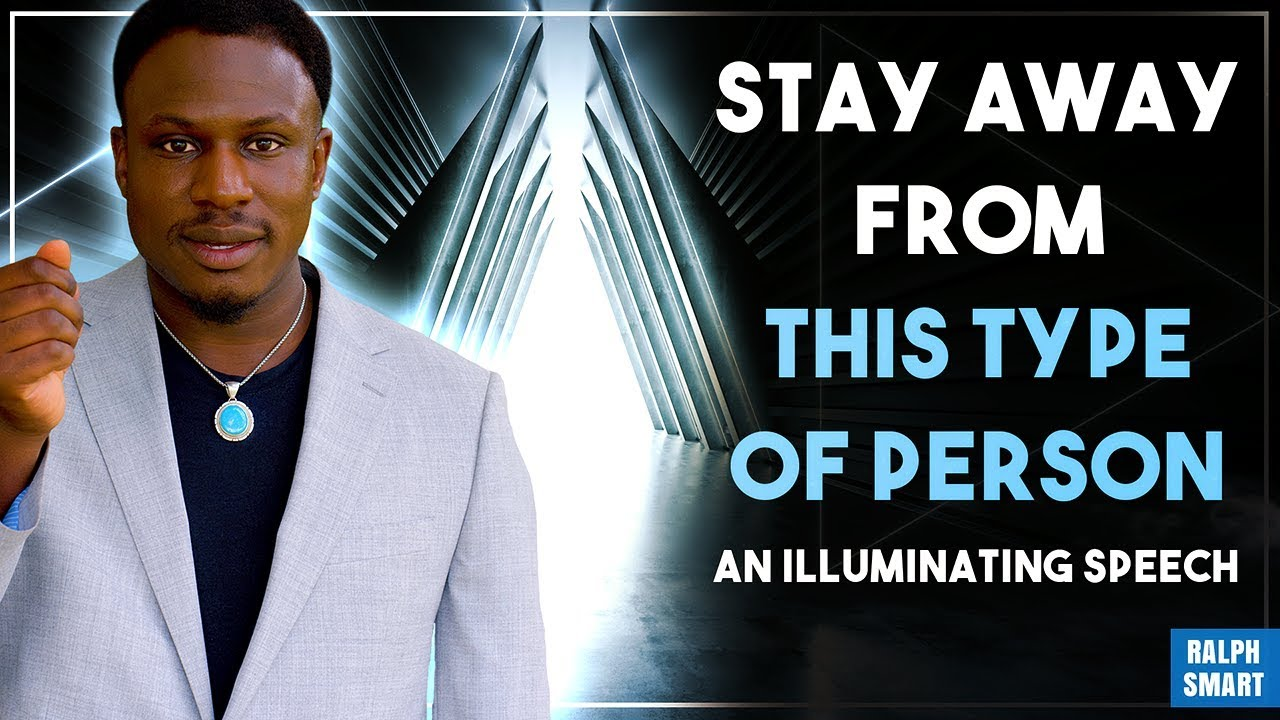 STAY AWAY FROM THIS TYPE OF PERSON - An Eye Opening Speech   Ralph Smart