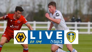 LIVE FOOTBALL | Wolves U23 v Leeds United U23  | Premier League 2