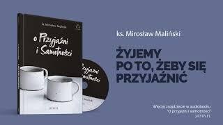 Ks. Mirosław Maliński o przyjaźni: w naszym życiu najważniejsi są inni ludzie