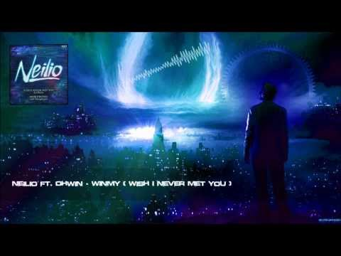 Neilio ft. Ohwin - WINMY (Wish I Never Met You) [HQ Original]