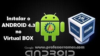 VirtualBOX - Instalar ANDROID 4.3 Jelly Bean no Computador - Aula 2.4 - www.professorramos.com