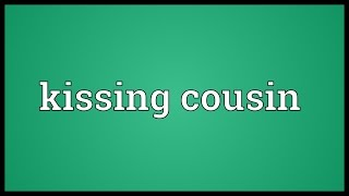 Kissing cousin Meaning