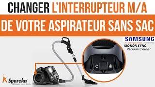 Comment changer les interrupteurs de votre aspirateur sans sac SAMSUNG ?