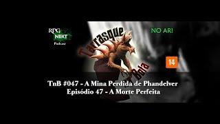 Palhinha NO AR - TnB 047 - A Mina Perdida de Phandelver - Ep47 - A Morte Perfeita
