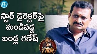 Bandla Ganesh Fires On Star Director || Frankly With TNR || Talking Movies With iDream