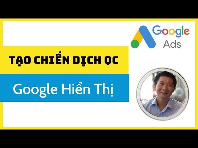 [Trương Đình Nam] 1. Hướng dẫn tạo chiến dịch quảng cáo Google Hiển Thị GDN mới nhất – Trương Đình Nam